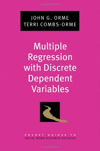 Multiple Regression with Discrete Dependent Variables (Pocket Guides to Social Work Research Methods)